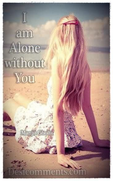 I Am Alone Without You Sad Storemypic