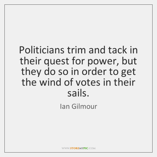 Politicians trim and tack in their quest for power, but they do ...