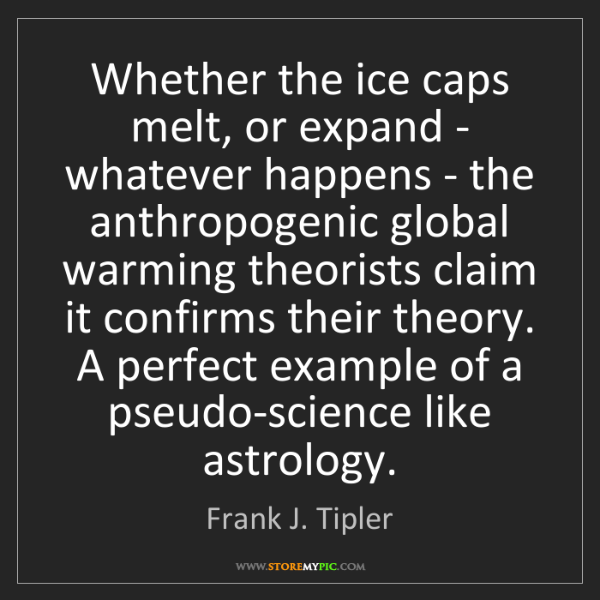 Frank J. Tipler: Whether the ice caps melt, or expand - whatever happens...