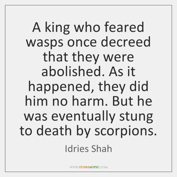 A king who feared wasps once decreed that they were abolished. As ...