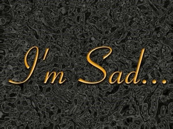 Im sad 002