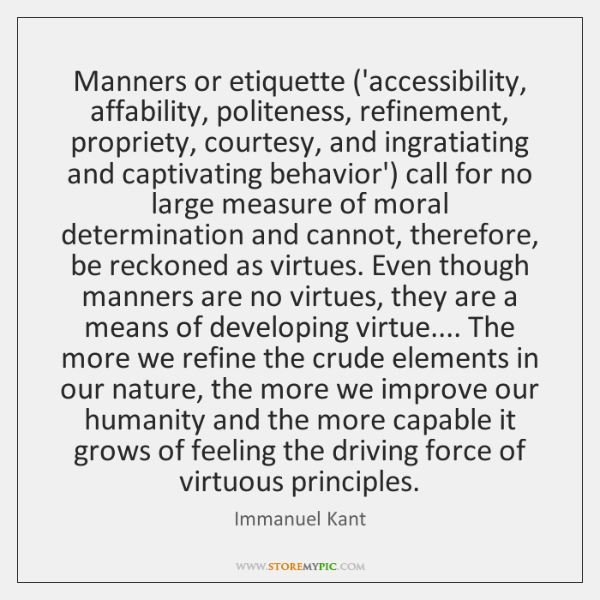 Manners or etiquette ('accessibility, affability, politeness, refinement, propriety, courtesy, and i