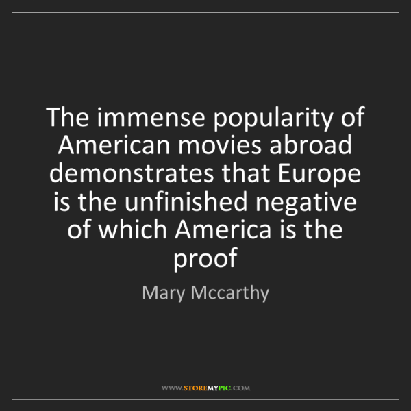 Mary Mccarthy: The immense popularity of American movies abroad demonstrates...