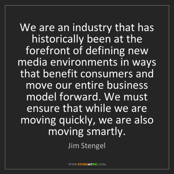 Jim Stengel: We are an industry that has historically been at the...