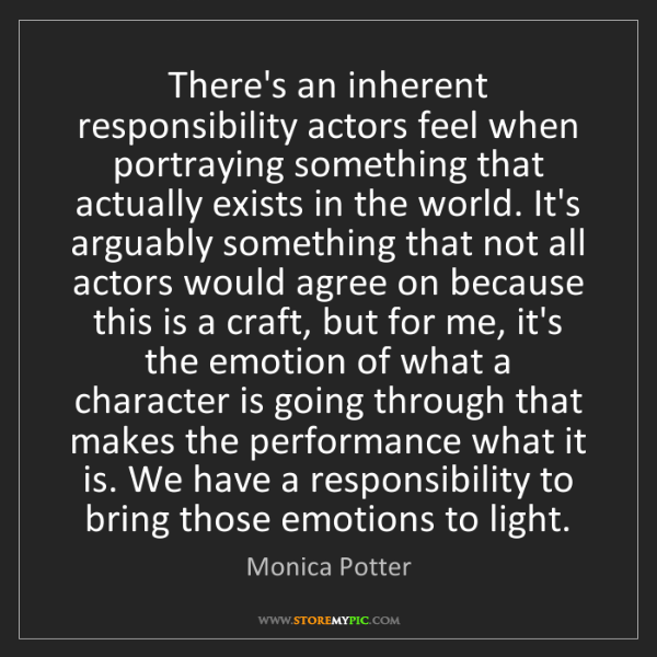 Monica Potter: There's an inherent responsibility actors feel when portraying...