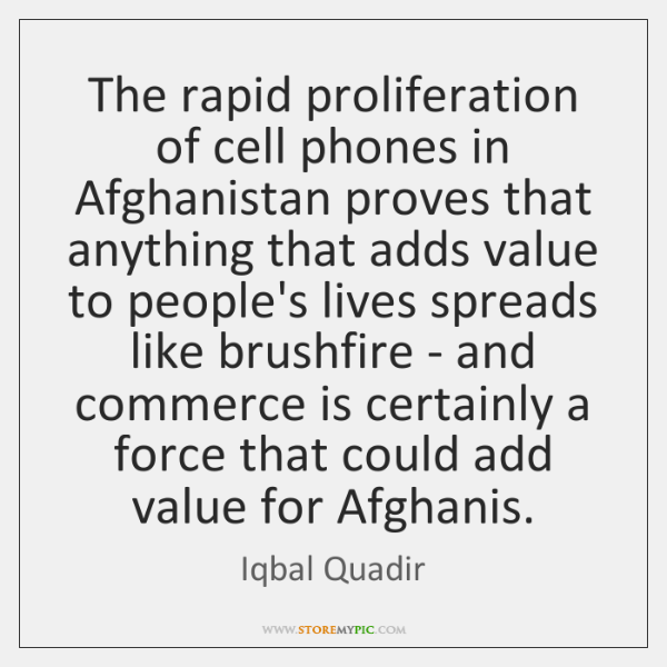 The rapid proliferation of cell phones in Afghanistan proves that anything that ...