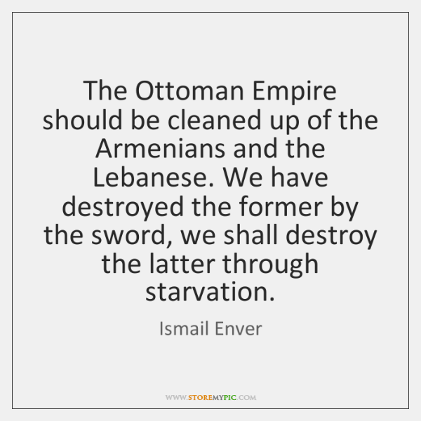The Ottoman Empire should be cleaned up of the Armenians and the ...