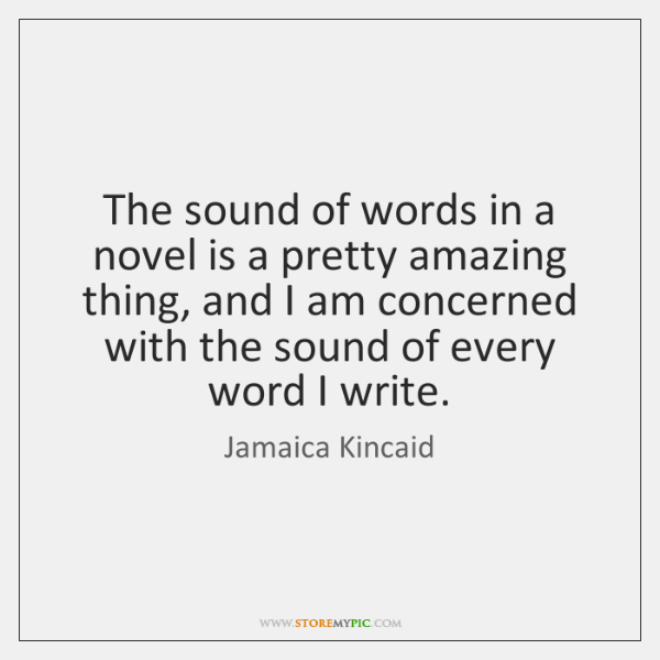 The sound of words in a novel is a pretty amazing thing, ...