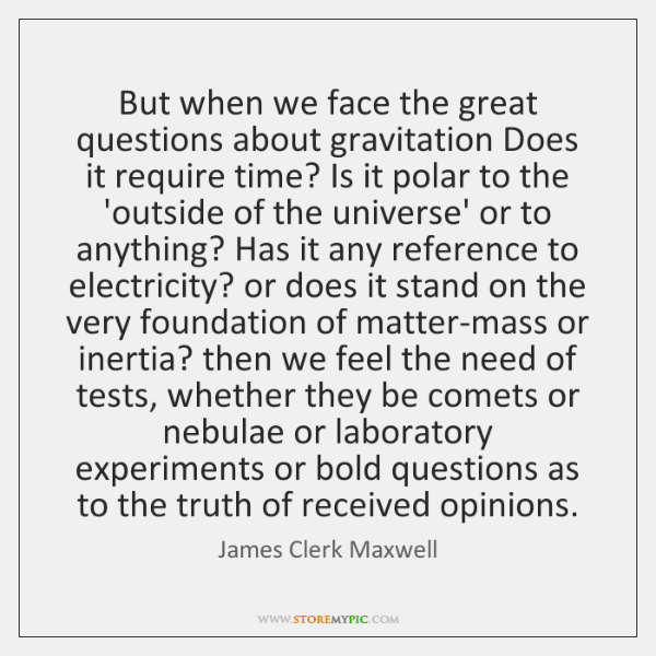 But when we face the great questions about gravitation Does it require ...