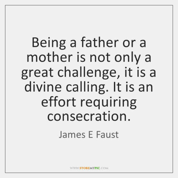 Being a father or a mother is not only a great challenge, ...