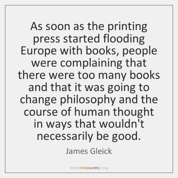 As soon as the printing press started flooding Europe with books, people ...