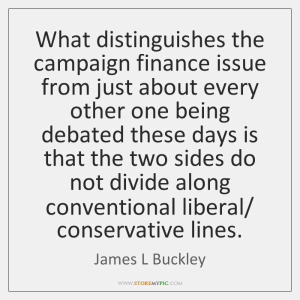 What distinguishes the campaign finance issue from just about every other one ...