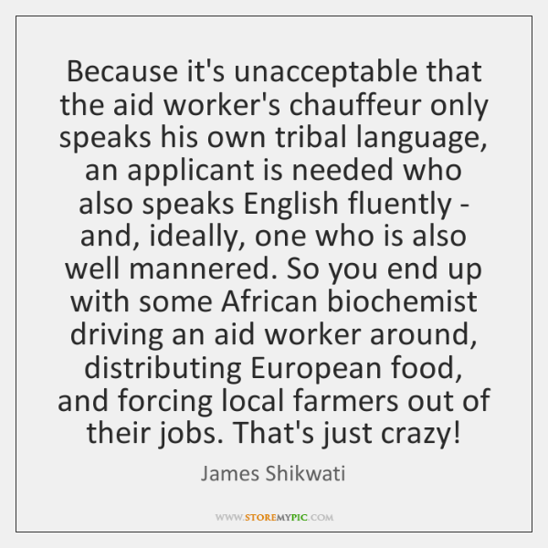 Because it's unacceptable that the aid worker's chauffeur only speaks his own ...