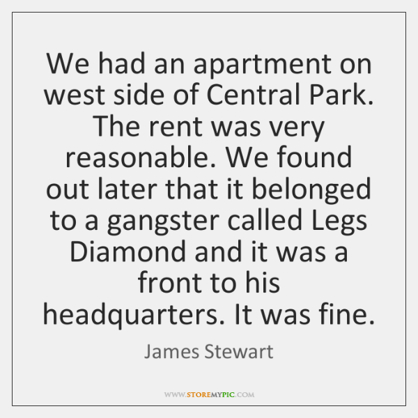 We had an apartment on west side of Central Park. The rent ...