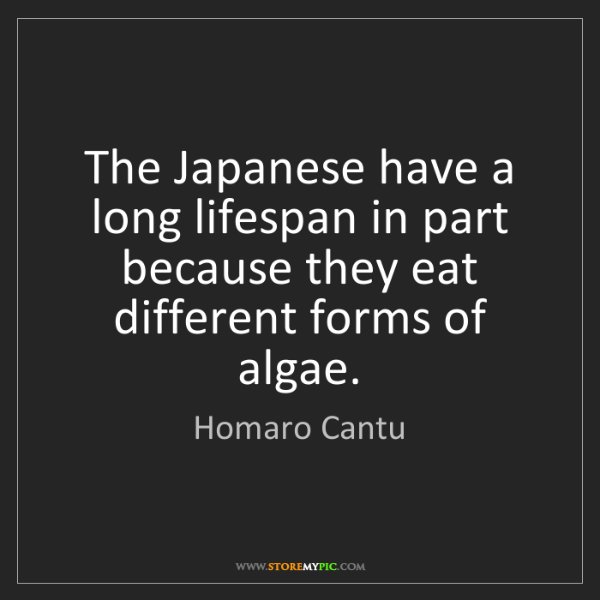 Homaro Cantu: The Japanese have a long lifespan in part because they...