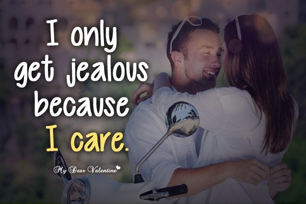 I only get jealous because i care