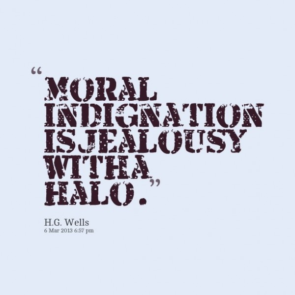 Moral indignation is jealousy with a halo hg wells