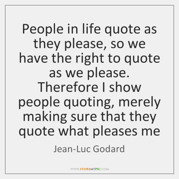 People in life quote as they please, so we have the right ...