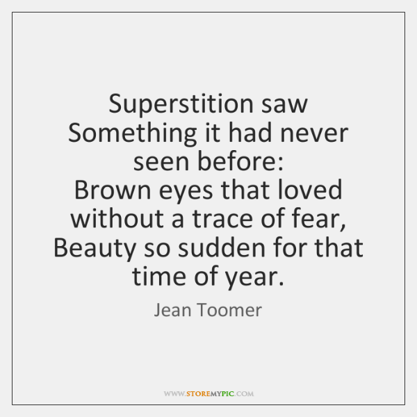 Superstition saw   Something it had never seen before:   Brown eyes that loved ...