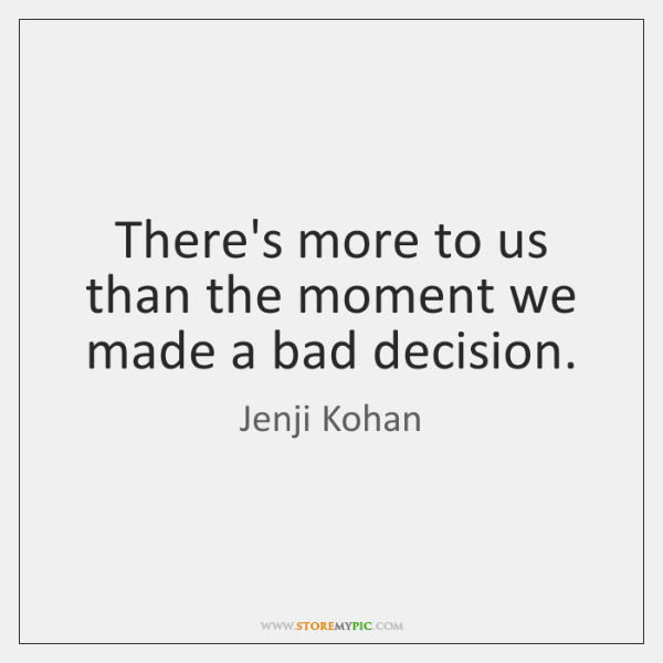 There's more to us than the moment we made a bad decision.