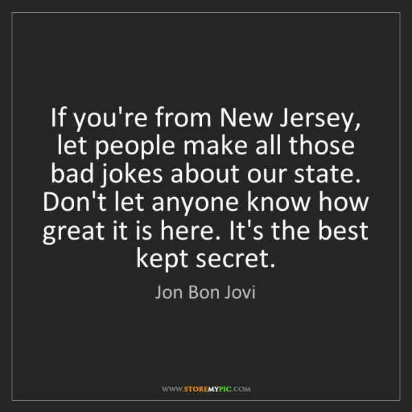 Jon Bon Jovi: If you're from New Jersey, let people make all those...