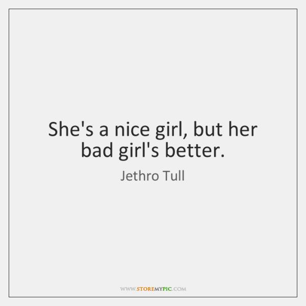 She's a nice girl, but her bad girl's better.