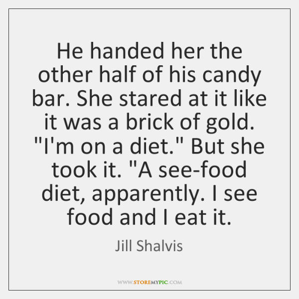 He handed her the other half of his candy bar. She stared ...