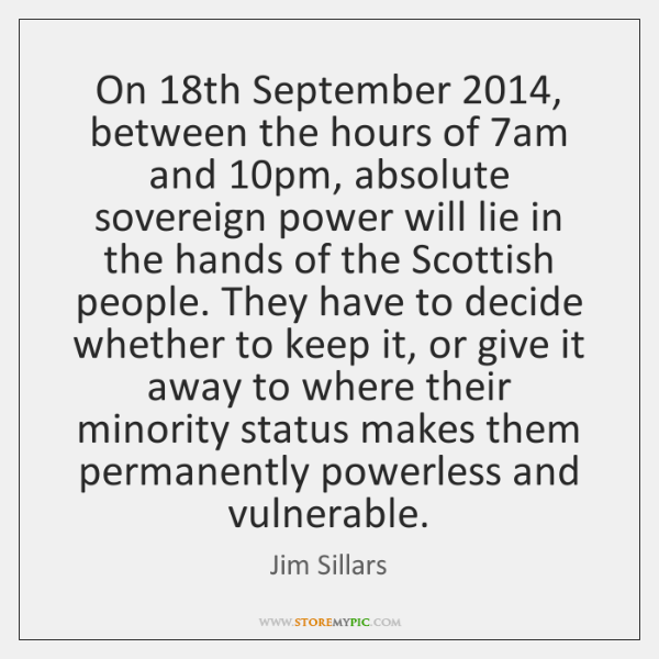 On 18th September 2014, between the hours of 7am and 10pm, absolute sovereign ...