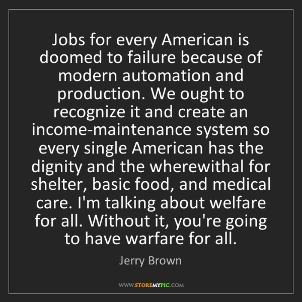 Jerry Brown: Jobs for every American is doomed to failure because...