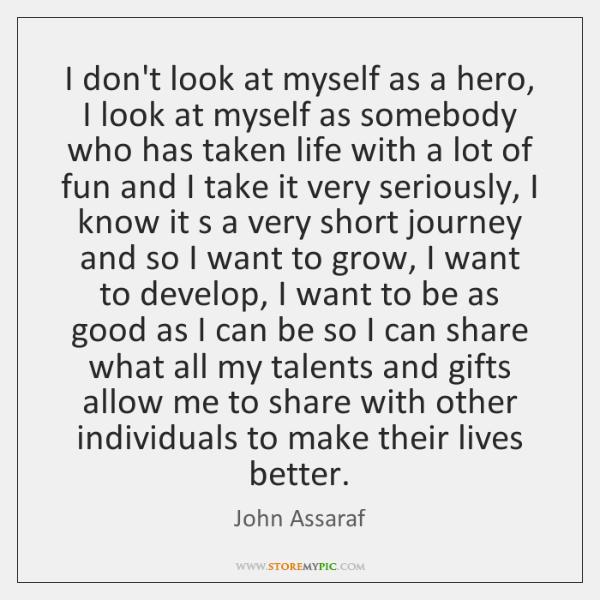 I don't look at myself as a hero, I look at myself ...