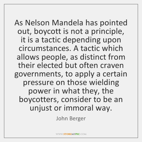 As Nelson Mandela has pointed out, boycott is not a principle, it ...