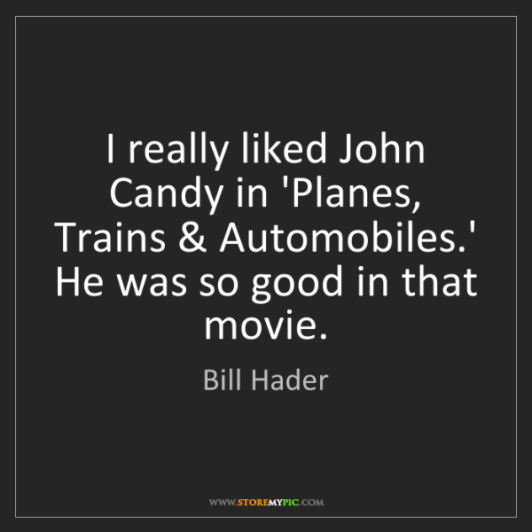 Bill Hader: I really liked John Candy in 'Planes, Trains & Automobiles.'...