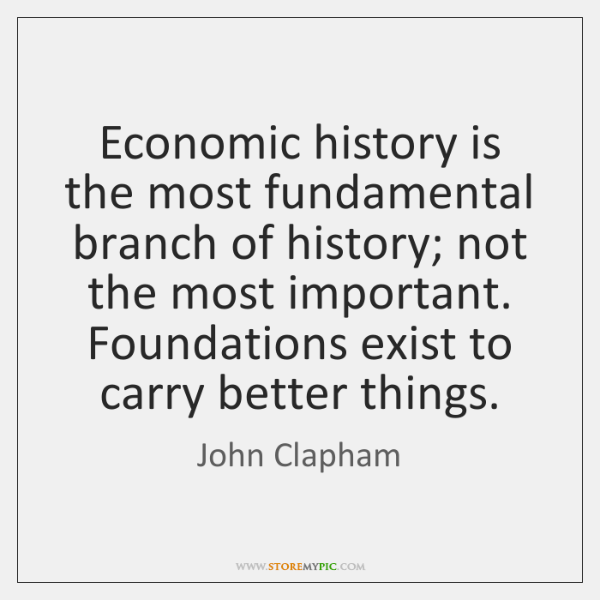 Economic history is the most fundamental branch of history; not the most ...