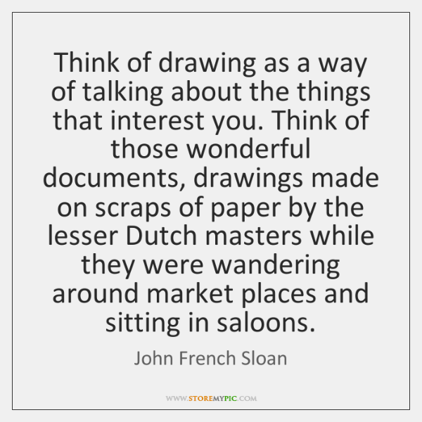 Think of drawing as a way of talking about the things that ...