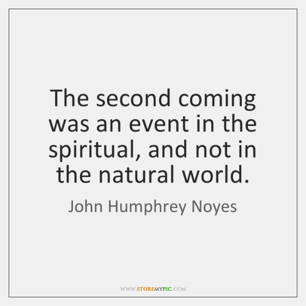 The second coming was an event in the spiritual, and not in ...