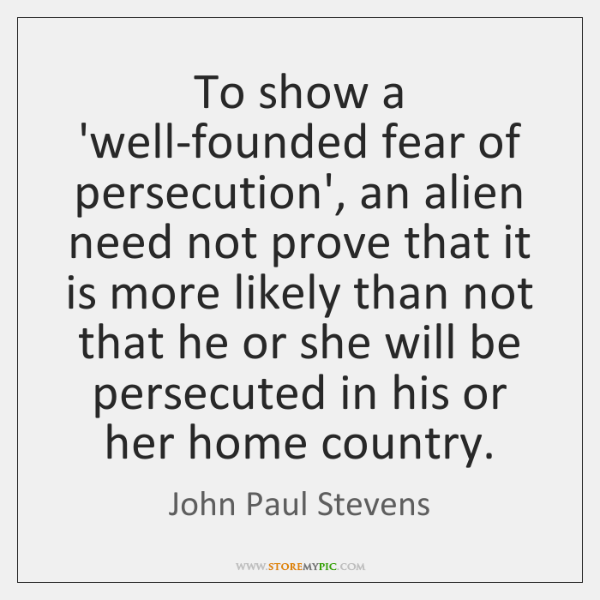 To show a 'well-founded fear of persecution', an alien need not prove ...