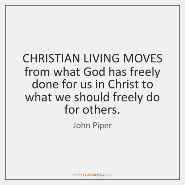 CHRISTIAN LIVING MOVES from what God has freely done for us in ...