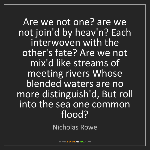 Nicholas Rowe: Are we not one? are we not join'd by heav'n? Each interwoven...