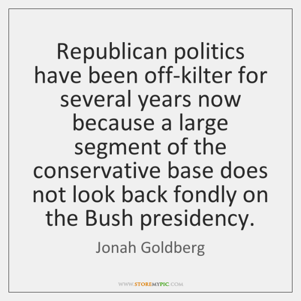 Republican politics have been off-kilter for several years now because a large ...