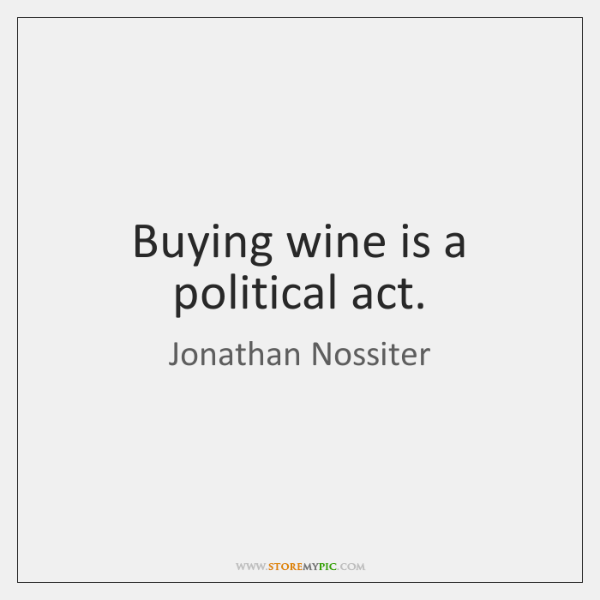 Buying wine is a political act.