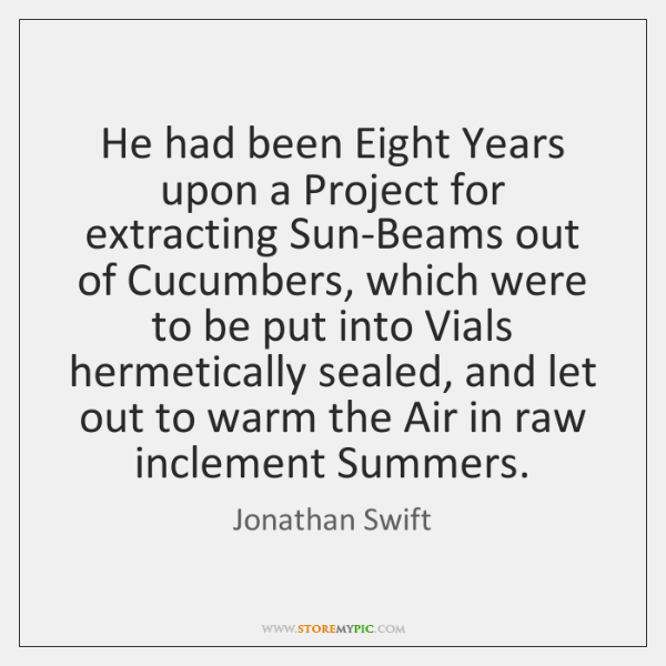 He had been Eight Years upon a Project for extracting Sun-Beams out ...