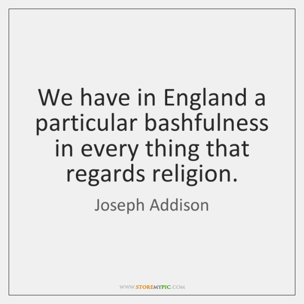 We have in England a particular bashfulness in every thing that regards ...