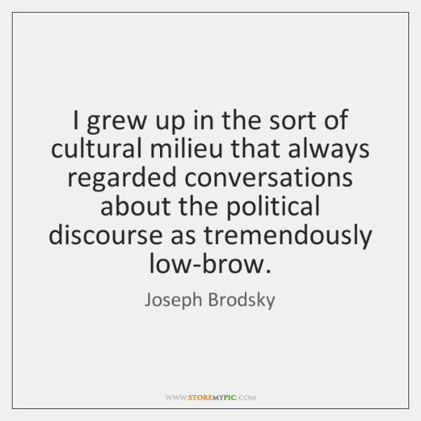 I grew up in the sort of cultural milieu that always regarded ...