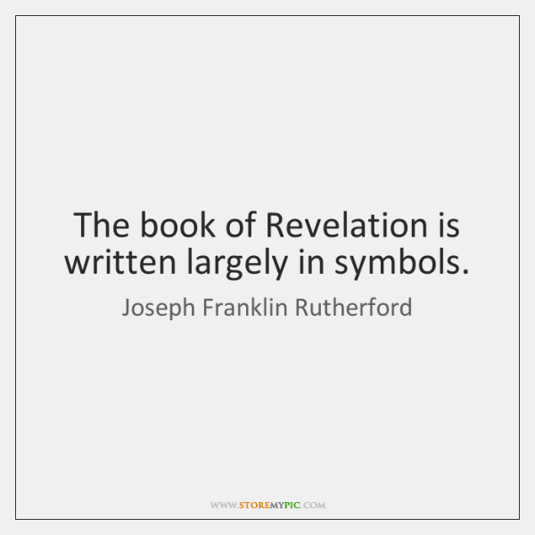 The book of Revelation is written largely in symbols.
