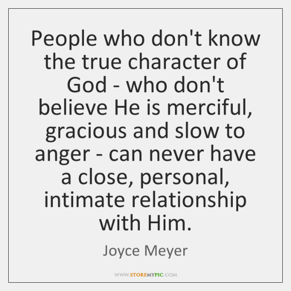 People who don't know the true character of God - who don't ...