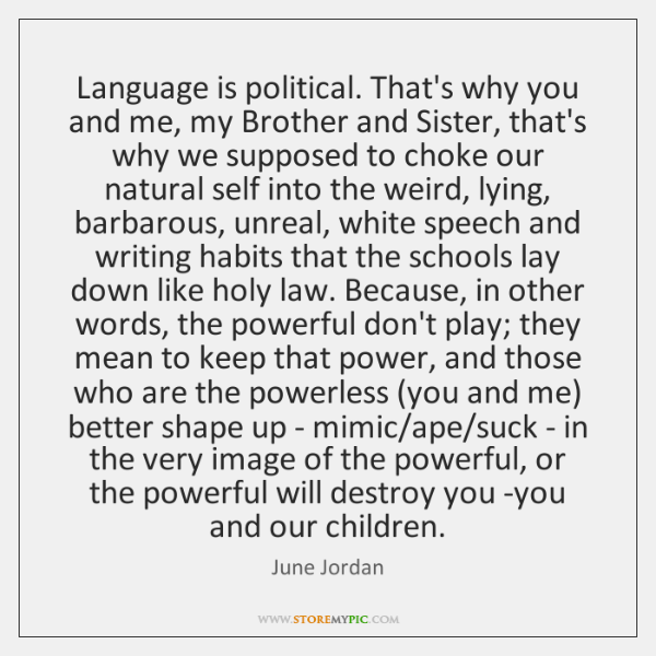 Language is political. That's why you and me, my Brother and Sister, ...