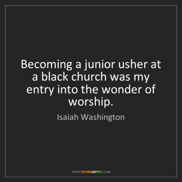 Isaiah Washington: Becoming a junior usher at a black church was my entry...