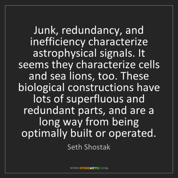 Seth Shostak: Junk, redundancy, and inefficiency characterize astrophysical...