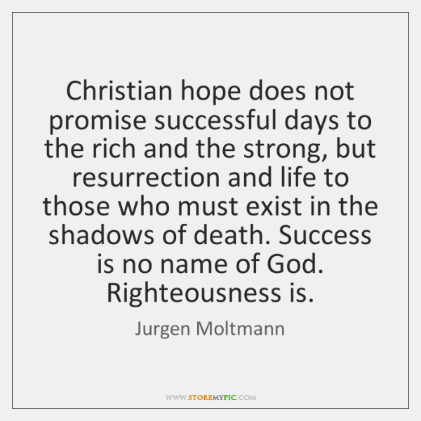 Christian hope does not promise successful days to the rich and the ...