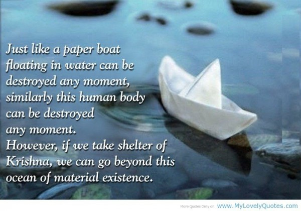 Just like a paper boat floating in water can be destroyed any moment